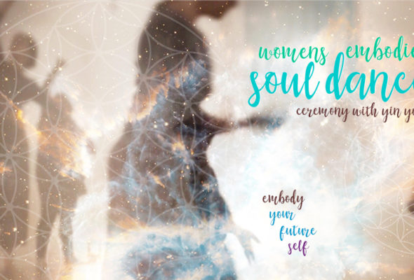 EMBODY YOUR FUTURE SELF Transformational Embodied Soul Dance meditations with Yin Yoga